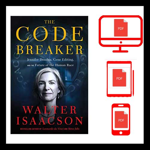 The Code Breaker: Jennifer Doudna, Gene Editing, and the Future of the Human Race PDF VERSION
