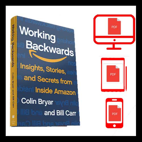 Working Backwards: Insights, Stories, and Secrets From Inside Amazon PDF VERSION